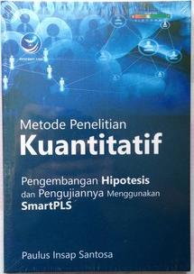 Metode penelitian kuantitatif : Pengembangan Hipotesis dan pengujiannya menggunakan smartPLS