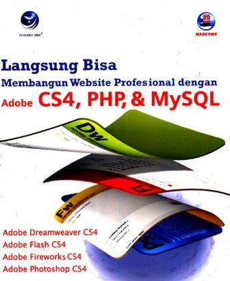 Langsung bisa membangn website profesional dengan adobe CS4, PHP, & MySQL