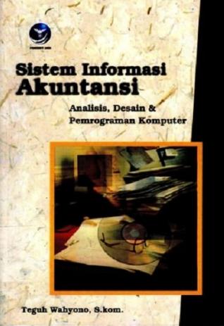 Sistem informasi akuntansi : analisis, desain dan pemrograman komputer